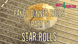 Learn how to make fancy dinner rolls - Part 5