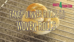 Learn how to make fancy dinner rolls - Part 7